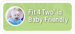 Fit 4 Two® is Baby Friendly